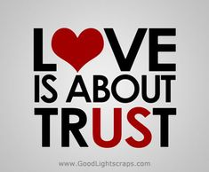 """Love is about trust."". My trust must be earned."