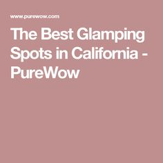 The Best Glamping Spots in California - PureWow