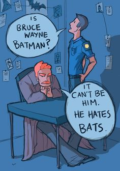 "sparrow626:    ""But Sir…all that money, access to military grade weaponry and vehicles, huge mansion…plus he is ripped?""  ""He.Hates.BATS."""