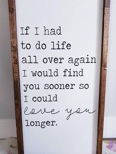 If I had to do life all over again Wood Sign Framed Sign Sign Quotes, Me Quotes, Wood Signs Sayings, Love My Husband, Diy Signs, Married Life, Wooden Signs, Relationship Quotes, Decir No