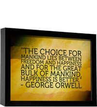 """""""The choice for mankind lies between freedom and happiness and for the great bulk of mankind, happiness is better."""""""