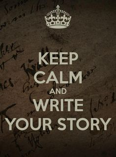 Keep calm and write your story