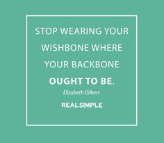 Inspiring words from Elizabeth Gilbert.