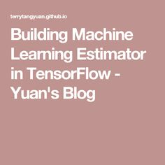 Building Machine Learning Estimator in TensorFlow - Yuan's Blog