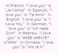 Every language has a way of saying 'I love you' and each is unique and beautiful.