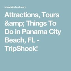 Attractions, Tours & Things To Do in Panama City Beach, FL - TripShock!