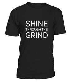 """# Shine Through the Grind Inspirational Workout T shirt .  Special Offer, not available in shops      Comes in a variety of styles and colours      Buy yours now before it is too late!      Secured payment via Visa / Mastercard / Amex / PayPal      How to place an order            Choose the model from the drop-down menu      Click on """"Buy it now""""      Choose the size and the quantity      Add your delivery address and bank details      And that's it!      Tags: This inspiring, motivating…"""