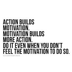 "Take action. Then you'll feel the motivation to add more action. Don't waste your life waiting on when ""you feel like it."""