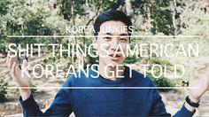 Shit things Gyopo (Korean Americans) get told