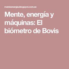 Mente, energía y máquinas: El biómetro de Bovis