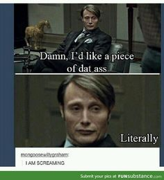 i wonder if he ever eats anything normal, like pizza. Hannibal Funny, Hannibal Tv Series, Nbc Hannibal, Hannibal Lecter, Will Graham Hannibal, Fandom Jokes, Z Nation, Friends Series, Wtf Funny