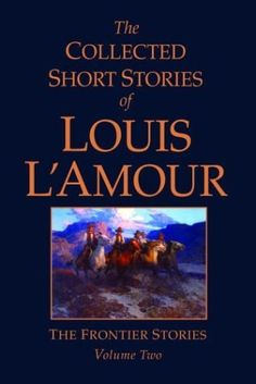 The Collected Short Stories of Louis L'Amour, Volume II: The Frontier Stories: 2 by Louis L'Amour. $13.99. 464 pages. Author: Louis L'Amour. Publisher: Bantam (October 26, 2004)