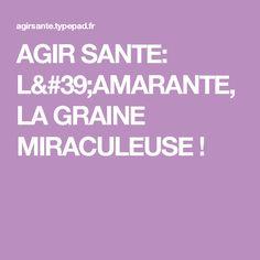 AGIR  SANTE: L'AMARANTE, LA GRAINE MIRACULEUSE !