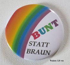 Button Spruch BUNT STATT BRAUN Button`s Sprüche von Kreawusel-Schmuck  auf DaWanda.com