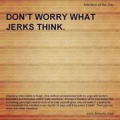 Intention of the Day:  Don't worry what jerks think.