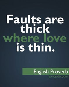 Faults are thick where love is thin, ~ English Proverb <3 Love Sayings #quotes, #love, #sayings, https://apps.facebook.com/yangutu