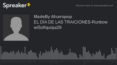 EL DÍA DE LAS TRAICIONES-Runbow w/Sofiquiqui29 (hecho con Spreaker) https://youtu.be/Xy0l8oskRpw