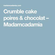 Crumble cake poires & chocolat – Madamcadamia