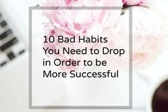 10 Habits to Drop in Order to become More Successful ♡ #blog #badhabits #success #goals