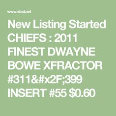 New Listing Started CHIEFS : 2011 FINEST DWAYNE BOWE XFRACTOR #311/399 INSERT #55 $0.60