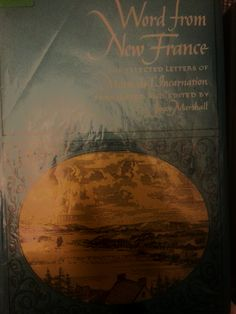 Finished March 26 Word from New France: the selected letters of Marie de l'Incarnation translated and edited by Joyce Marshall This co. Read Letters, Book Worms, France, Reading, News, Words, Reading Books, Horse, French