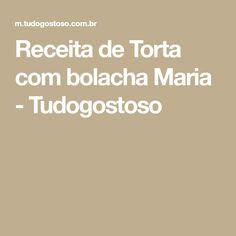 Receita de Torta com bolacha Maria - Tudogostoso