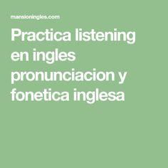 Practica listening en ingles pronunciacion y fonetica inglesa