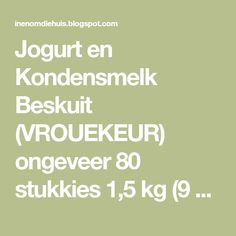 Jogurt en Kondensmelk Beskuit  (VROUEKEUR)  ongeveer 80 stukkies  1,5 kg (9 k) koekmeel  60 ml (4 e) bakpoeier ...  5 ml (1 t) sout  187... Rusk Recipe, Food Hacks, Food To Make, Recipies, Good Food, Cooking Recipes, Homemade, Baking, Biscuits
