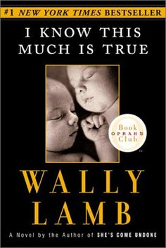 This is one of my all time favorite books. I love Wally Lamb.   http://www.oprah.com/oprahsbookclub/Wally-Lambs-I-Know-This-Much-is-True
