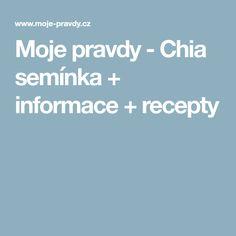 Moje pravdy - Chia semínka + informace + recepty