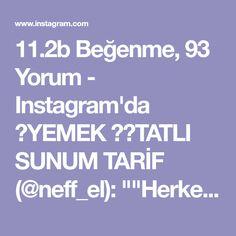 """11.2b Beğenme, 93 Yorum - Instagram'da 🍲YEMEK 🎂🍫TATLI SUNUM TARİF (@neff_el): """"""""Herkese selammm 🤗 hayırlı huzurlu sevgi dolu akşamlar ❤️. Bu akşamki tarifime ba-yı-la-cak-sı-…"""""""