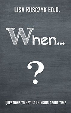 When? (50+ Questions to Ask) by Lisa Rusczyk Ed.D.