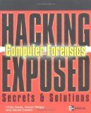 Hacking Exposed Computer Forensics: Computer Forensics Secrets & Solutions by Chris Davis and Aaron Philipp