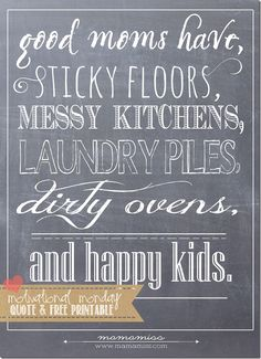 Good moms have sticky floors, messy kitchens, laundry piles, dirty ovens and happy kids. (free printable)