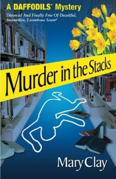 Murder in the Stacks (2010) (The fourth book in the Daffodils Mystery series) A novel by Mary Clay