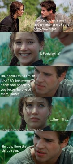 Shut up, I love that shirt on you! #katniss #gale #hungergames #meangirls