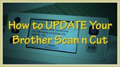 Brother Scan n Cut Tutorials: Did you know that you need to upgrade your Brother Scan n Cut software every now and then? In this video, we show you how. Scanncut Cm900, Cricket Cutter, Brother Dream Machine, Brother Scanncut2, Scan N Cut Projects, Paper Cutting Machine, Software, Applique, Cut Canvas
