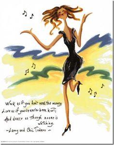 Trabaja como si no necesitaras el dinero; Ama como si nunca te hubieran herido; Y baila pensando que nadie te está mirando. Larry y Chic Todaro. http://www.elblogdelaivy.com/
