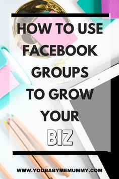 How To Use Facebook Groups To Grow Your Biz