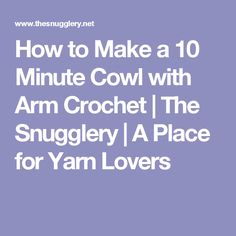 How to Make a 10 Minute Cowl with Arm Crochet | The Snugglery | A Place for Yarn Lovers
