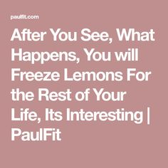 After You See, What Happens, You will Freeze Lemons For the Rest of Your Life, Its Interesting Cooking Tips, Cooking Recipes, Foods To Avoid, Health Matters, Vegetable Dishes, Diabetic Recipes, Your Life, Food Hacks, Food Tips