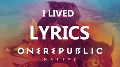 "I Lived - OneRepublic  I love this song because it is inspirational. I can relate to the lyrics especially the chorus: ""I owned every second that this world could give, I saw so many places, the things that I did, Yeah with every broken bone I swear I lived"" although I have never broken my bone during my adventures."
