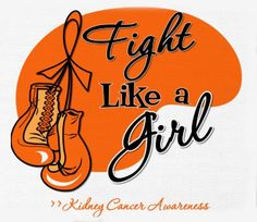 Fight Like a Girl! ----I'll be a survivor! Kidney Cancer.