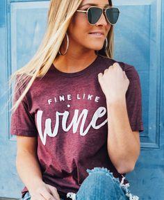 friday + saturday: fine like wine t shirt T Shirts With Sayings, Mom Shirts, Cute Shirts, T Shirts For Women, T Shirt Citations, Chemise Fashion, Clothing Haul, Drinking Shirts, Shirt Shop
