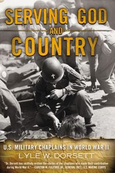 Serving God and Country by Lyle W. Dorsett, Click to Start Reading eBook, In World War II, over 12,000 Protestant ministers, Catholic priests, and Jewish rabbis left the safet