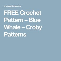 FREE Crochet Pattern – Blue Whale – Croby Patterns