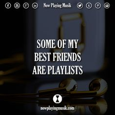 Some of my best friends are playlists.  #quotes #quote #music #best #friends #playlists