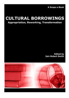 Cultural Borrowings: Appropriation, Reworking, Transformation Special Issue of Scope: An Online Journal of Film and Television Studies Online Journal, The Borrowers, Journals, Study, Culture, Film, Movie, Film Stock, Diaries