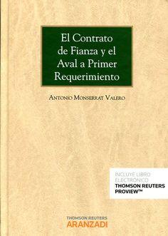 El contrato de fianza y el aval a primer requerimiento / Antonio Monserrat Valero. - 2017.