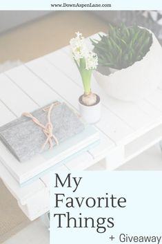 A few of my favorite things PLUS a **GIVEAWAY**